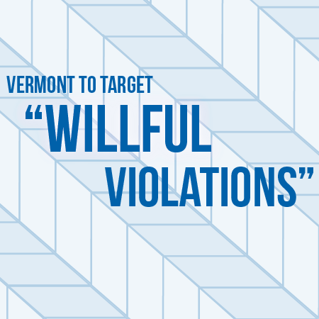 Vermont to Target Willful Violations